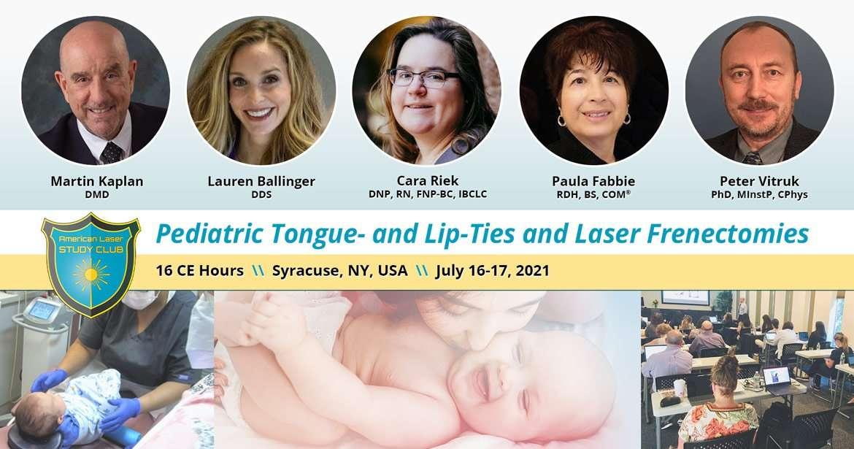 Pediatric Tongue- and Lip-Ties and Laser Frenectomies - Syracuse, NY, USA July 16-17, 2021